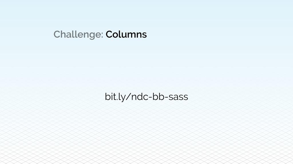 Challenge: Columns bit.ly/ndc-bb-sass