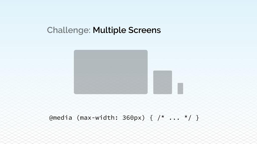 Challenge: Multiple Screens @media (max-width: ...