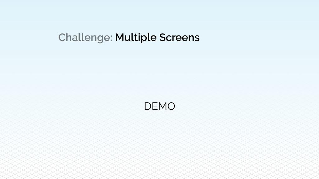 Challenge: Multiple Screens DEMO