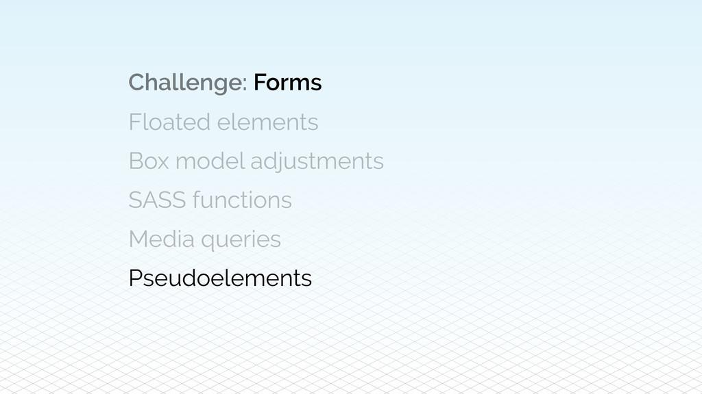 Challenge: Forms Floated elements Box model adj...