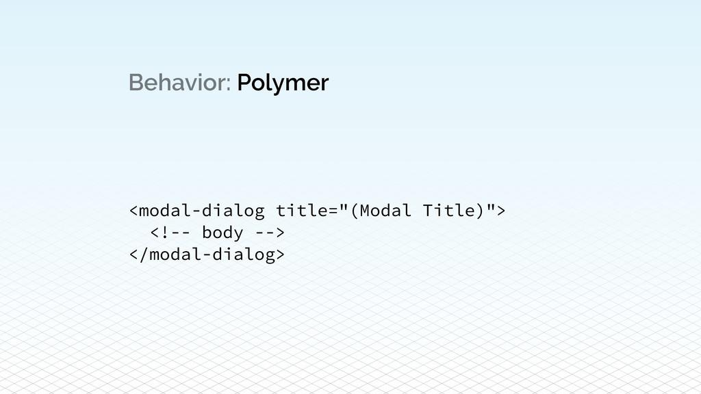 """Behavior: Polymer <modal-dialog title=""""(Modal T..."""