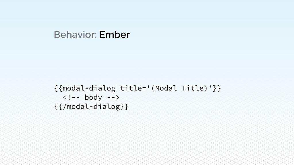 Behavior: Ember {{modal-dialog title='(Modal Ti...