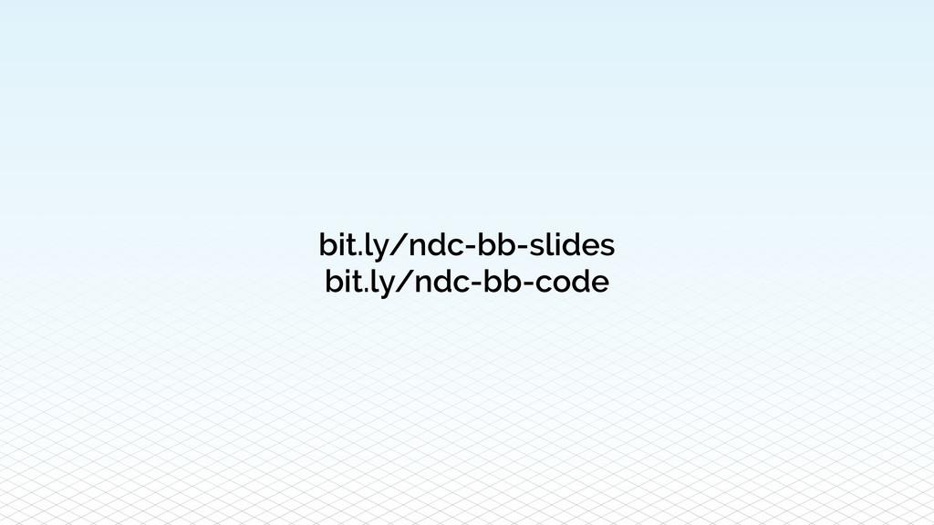 bit.ly/ndc-bb-slides bit.ly/ndc-bb-code
