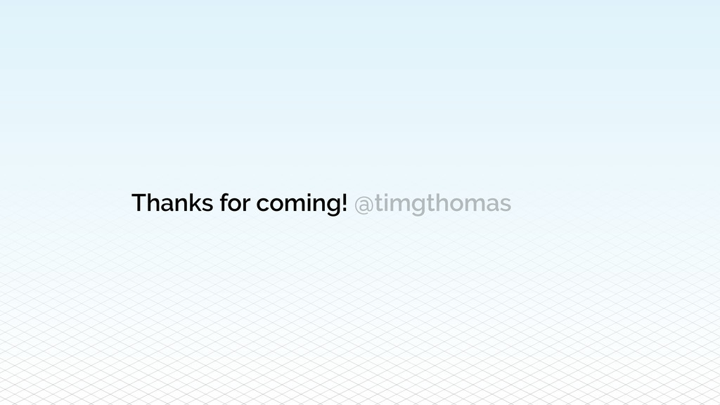 Thanks for coming! @timgthomas
