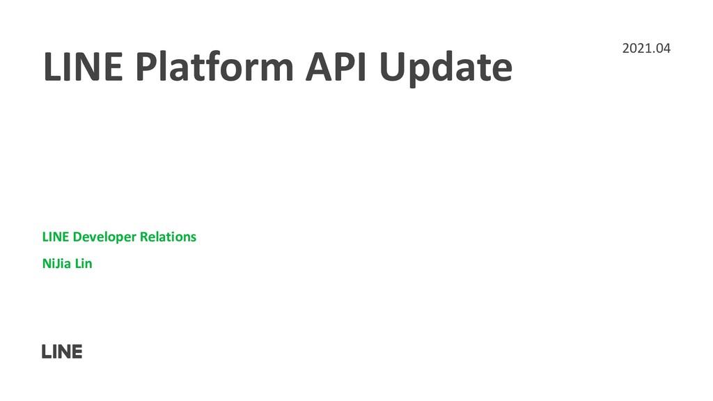 LINE Platform API Update LINE Developer Relatio...