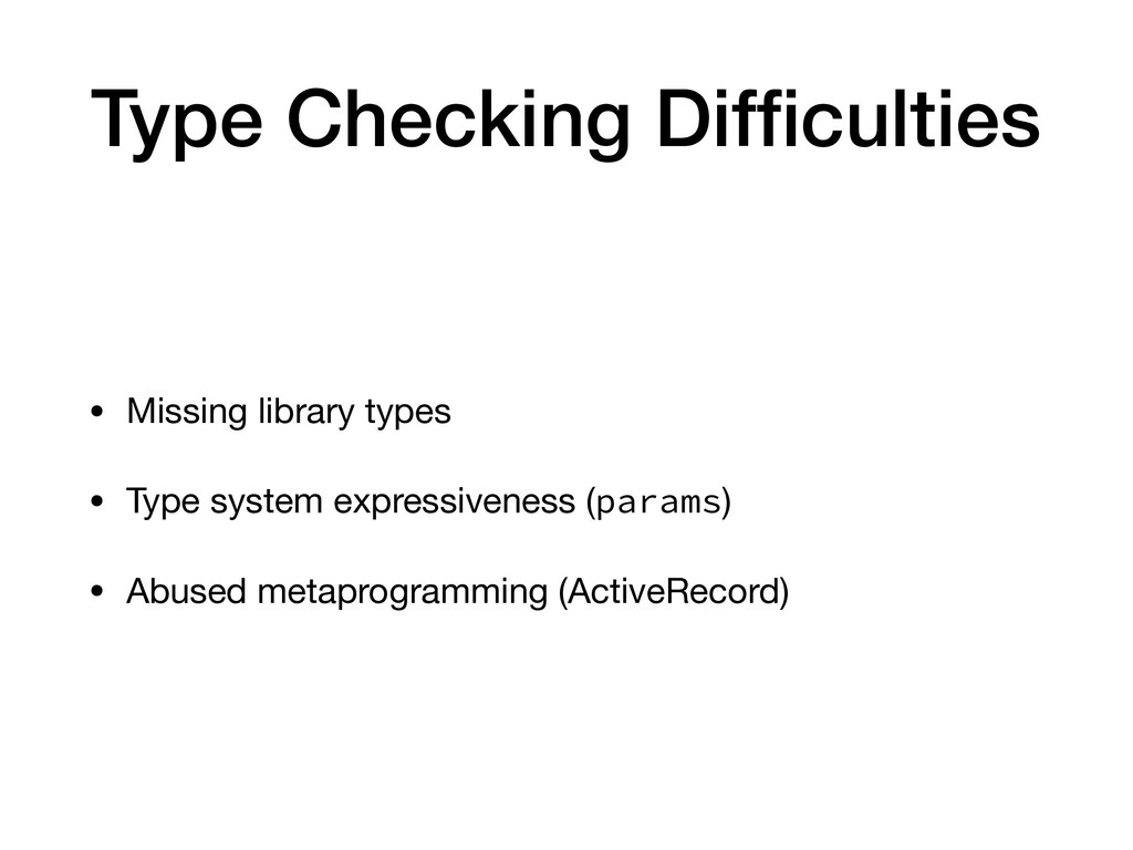 Type Checking Difficulties • Missing library typ...