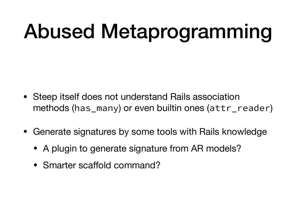 Abused Metaprogramming • Steep itself does not ...