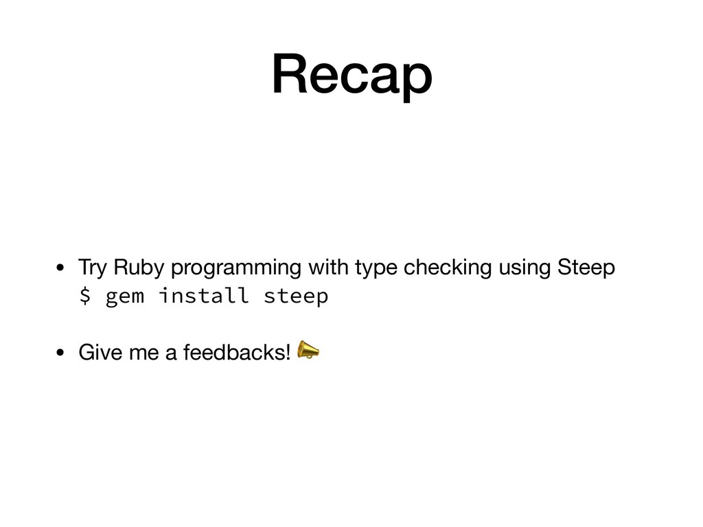 Recap • Try Ruby programming with type checking...