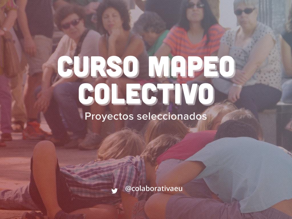 Proyectos seleccionados  Curso Mapeo Colectivo...