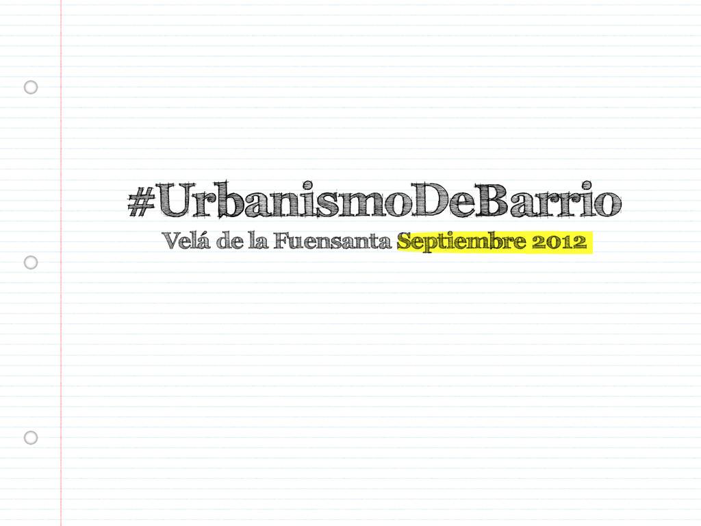 #UrbanismoDeBarrio Velá de la Fuensanta Septiem...