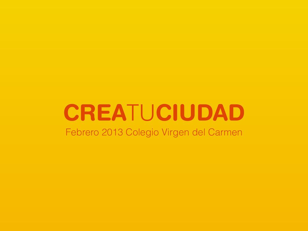 CREATUCIUDAD Febrero 2013 Colegio Virgen del Ca...