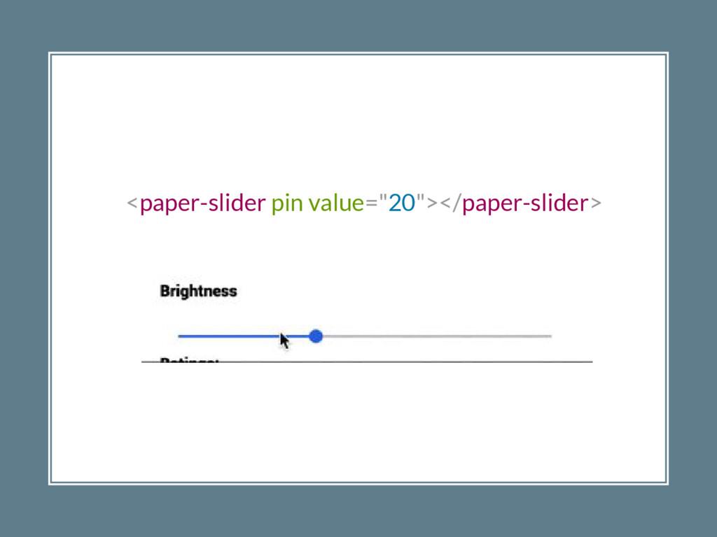 "<paper-slider pin value=""20""></paper-slider>"