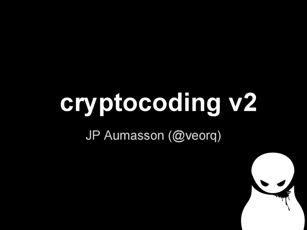 cryptocoding v2 JP Aumasson (@veorq)