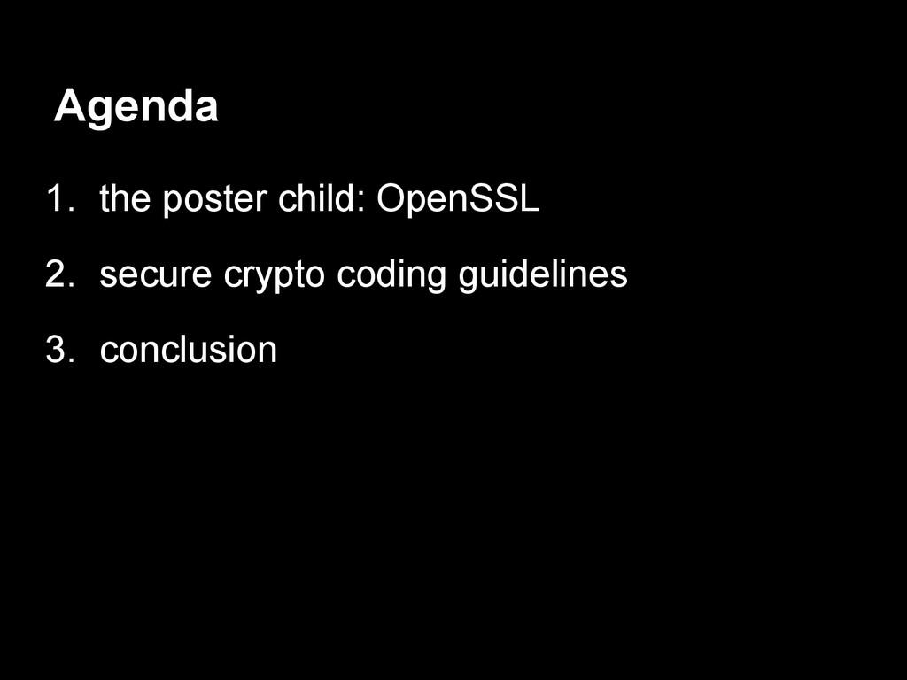 Agenda 1. the poster child: OpenSSL 2. secure c...
