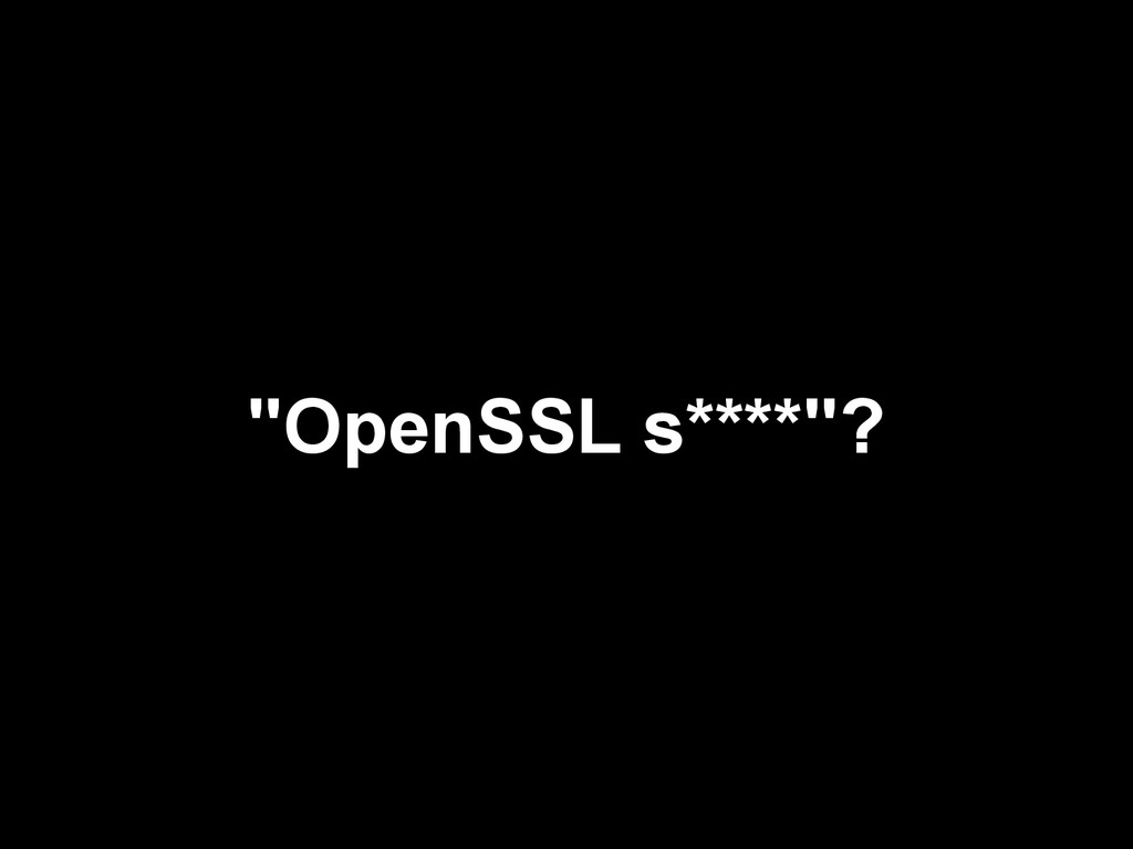 """OpenSSL s****""?"