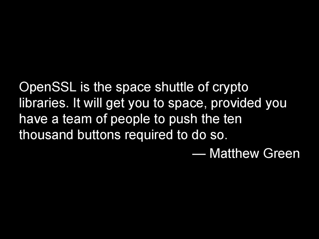 OpenSSL is the space shuttle of crypto librarie...