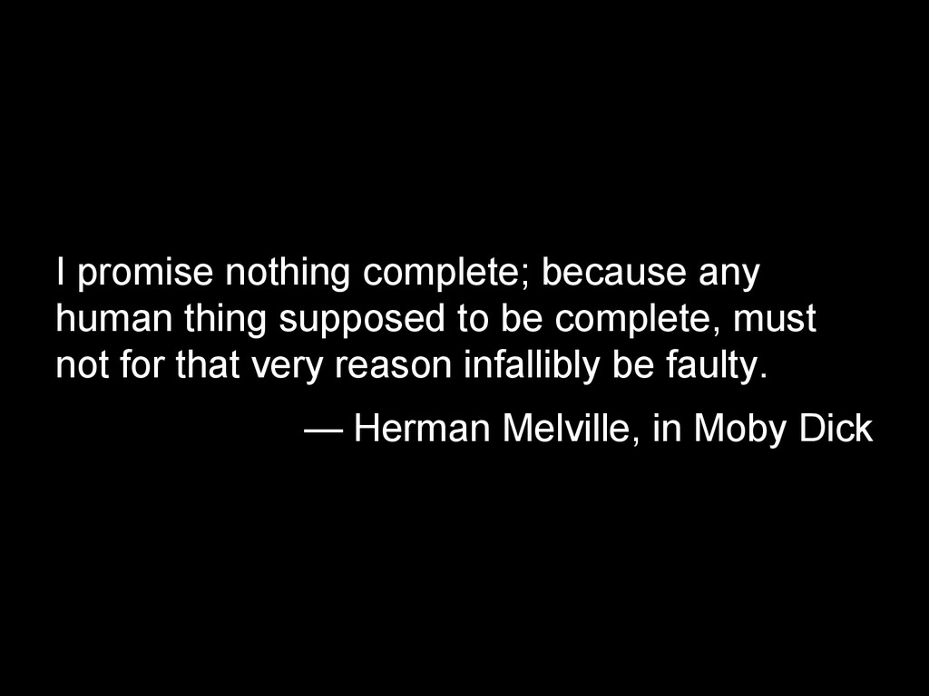 I promise nothing complete; because any human t...