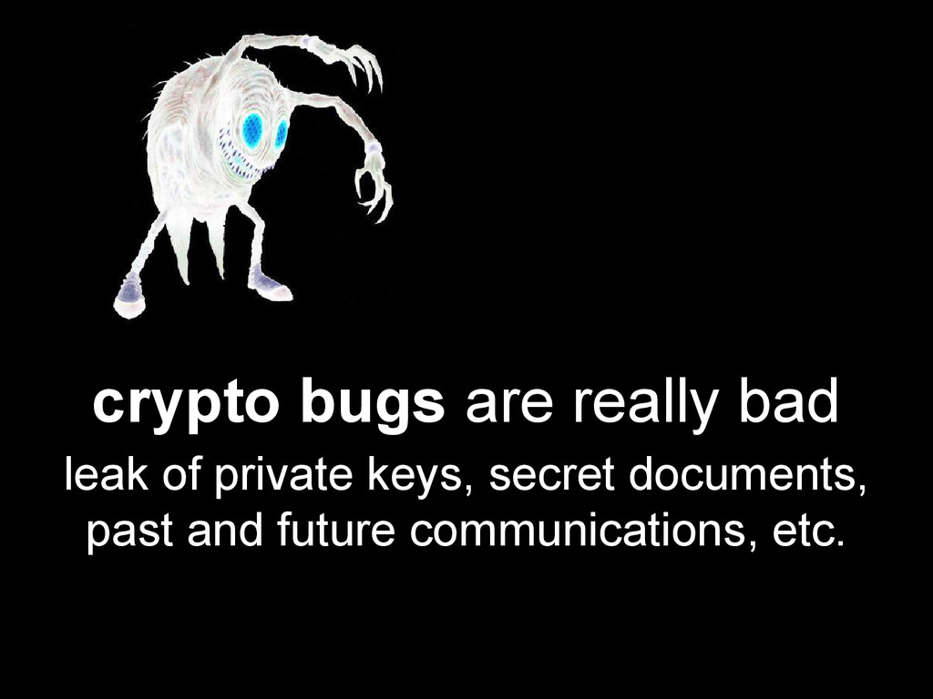 crypto bugs are really bad leak of private keys...