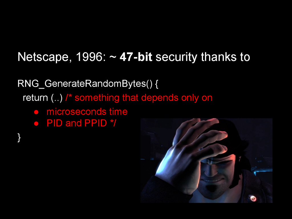 Netscape, 1996: ~ 47-bit security thanks to RNG...