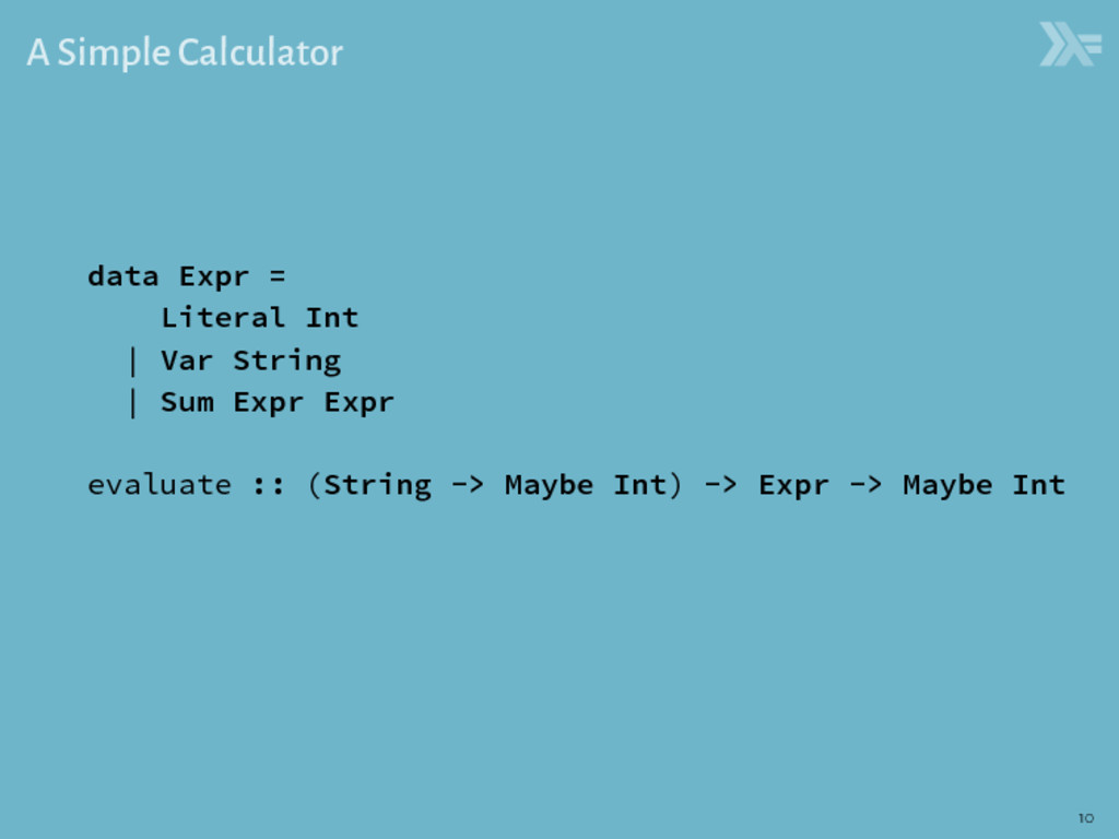 A Simple Calculator data Expr = Literal Int | V...