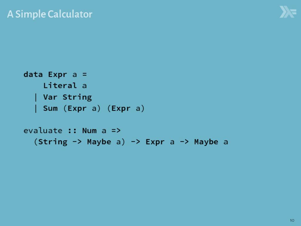A Simple Calculator data Expr a = Literal a | V...