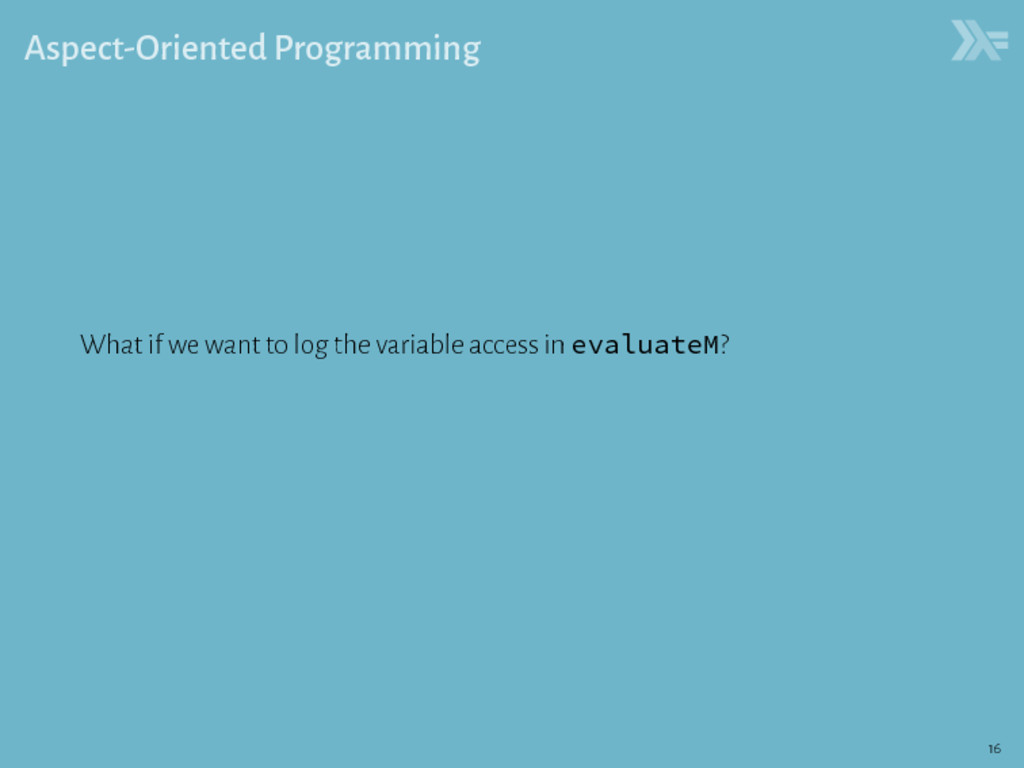 Aspect-Oriented Programming What if we want to ...