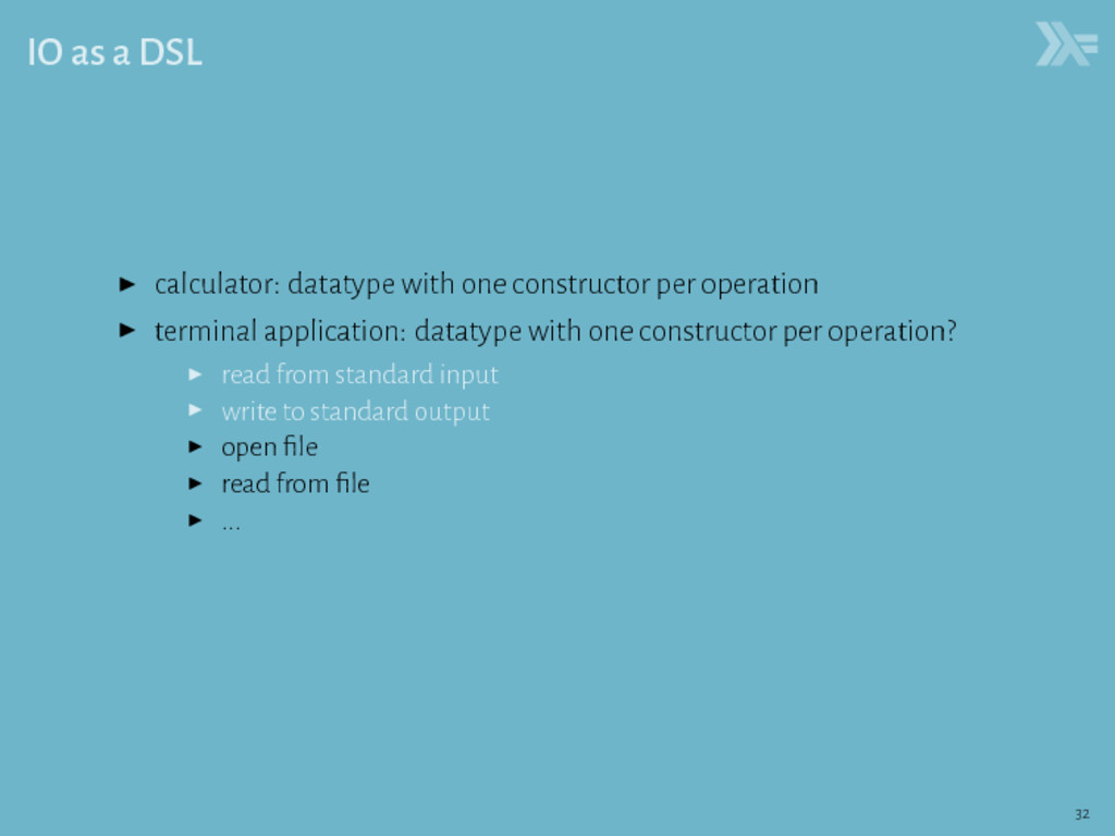 IO as a DSL ▶ calculator: datatype with one con...