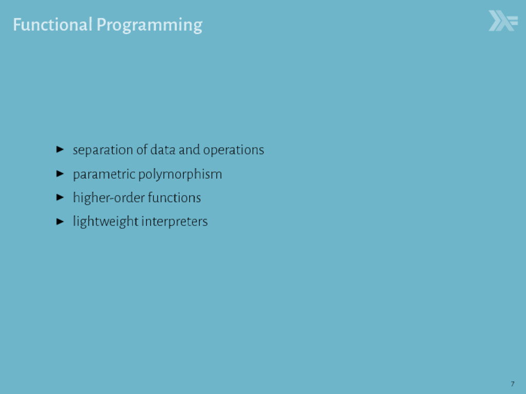 Functional Programming ▶ separation of data and...