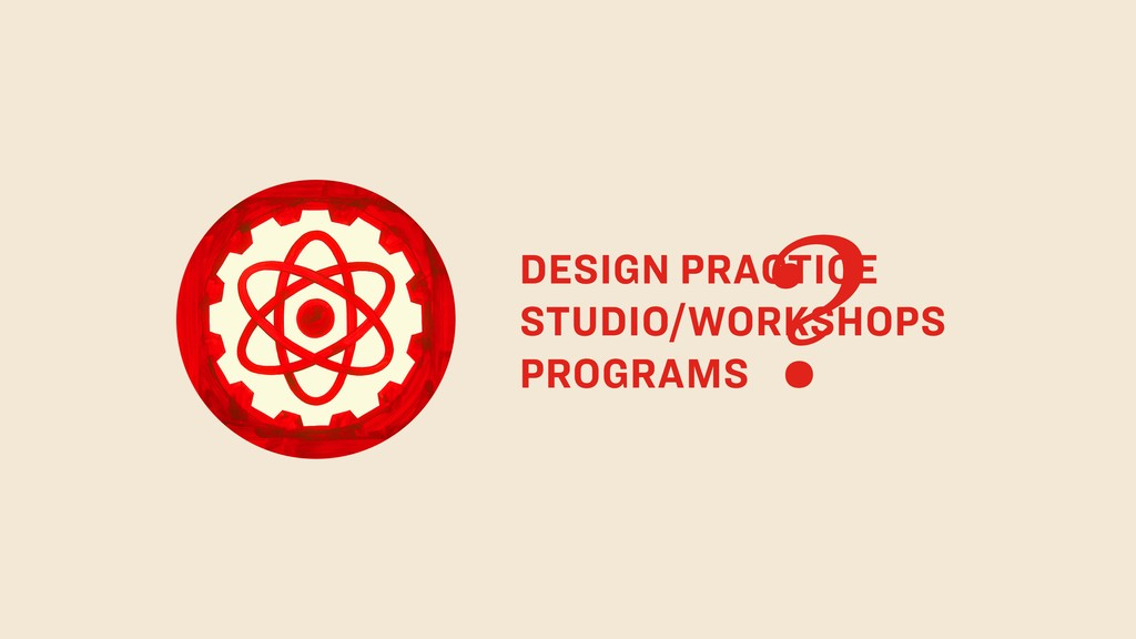 DESIGN PRACTICE STUDIO/WORKSHOPS PROGRAMS ?