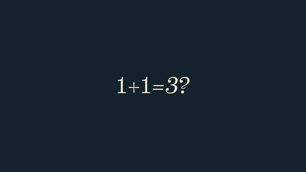 1+1=3?