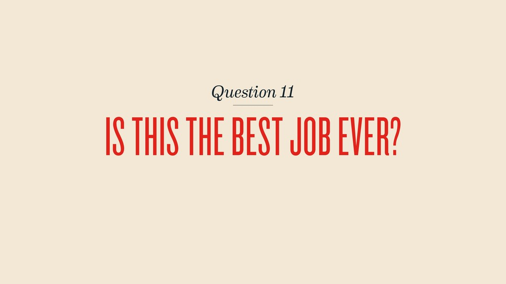 Question 11 IS THIS THE BEST JOB EVER?