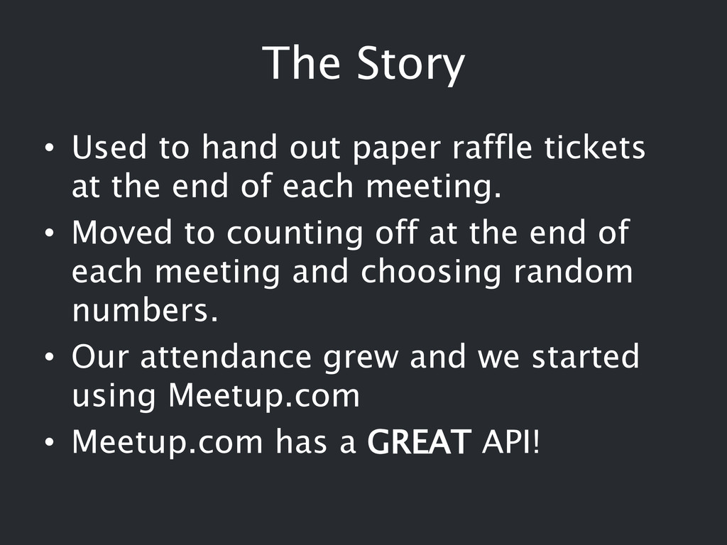 The Story • Used to hand out paper raffle ticke...