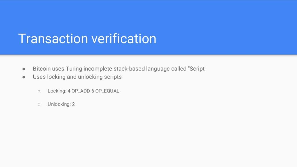 Transaction verification ● Bitcoin uses Turing ...