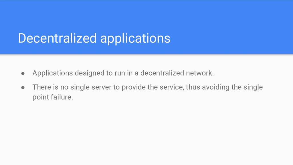 Decentralized applications ● Applications desig...