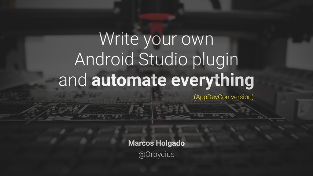 Write your own Android Studio plugin and automa...