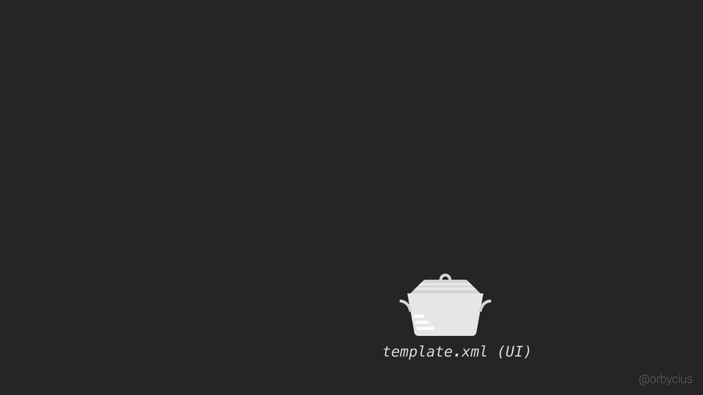 template.xml (UI) @orbycius