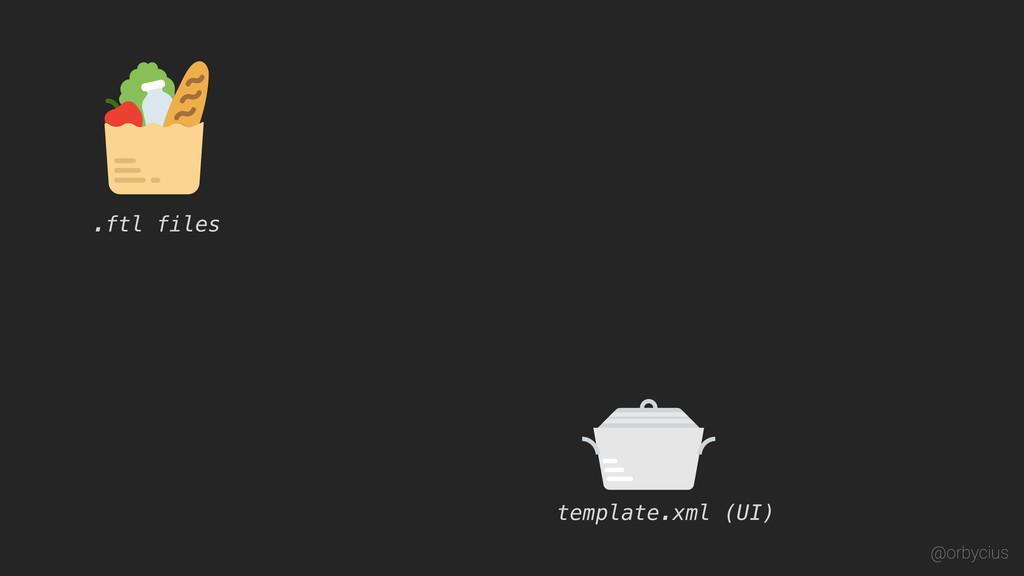 template.xml (UI) .ftl files @orbycius