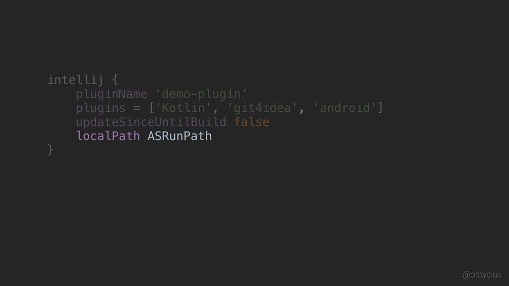 localPath ASRunPath intellij { pluginName 'demo...