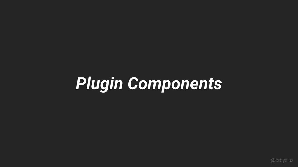Plugin Components @orbycius
