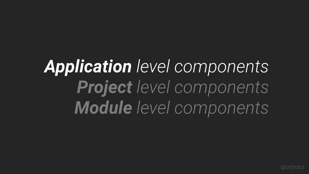 Application level components @orbycius Project ...