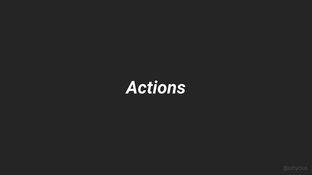 Actions @orbycius