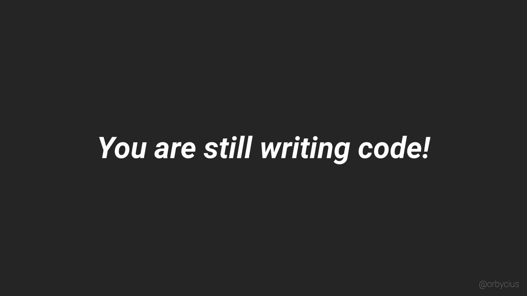 You are still writing code! @orbycius
