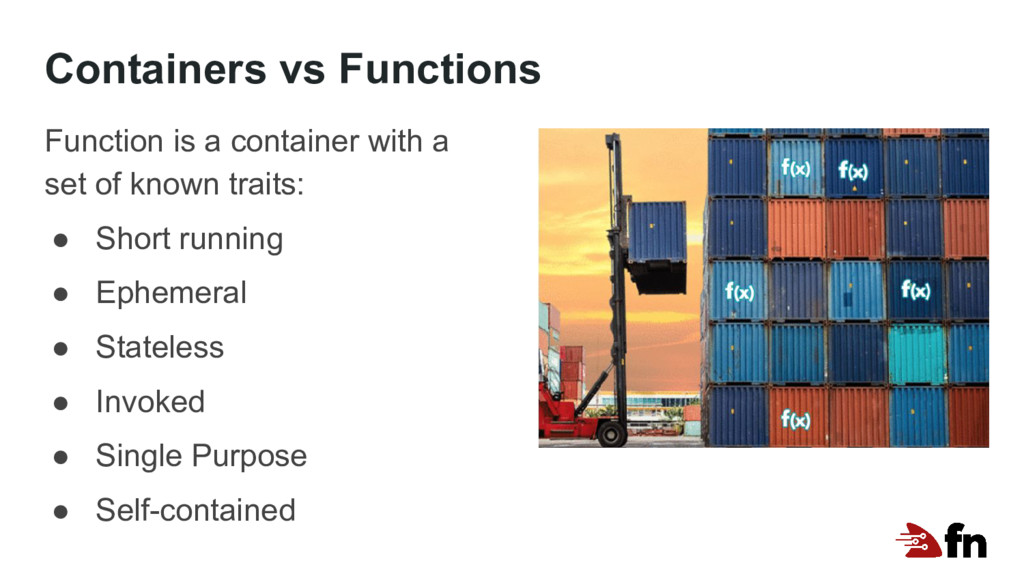 Containers vs Functions Function is a container...