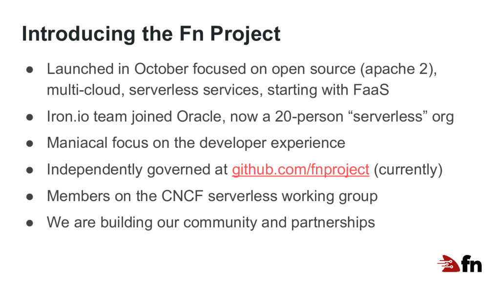 Introducing the Fn Project ● Launched in Octobe...