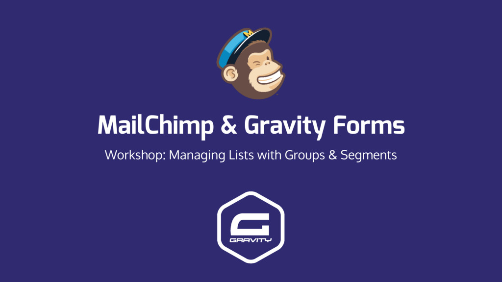 MailChimp & Gravity Forms Workshop: Managing Li...