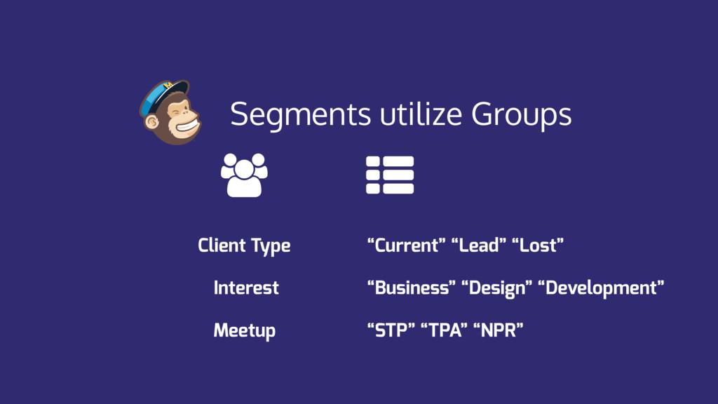 "Segments utilize Groups Client Type ""Current"" ""..."