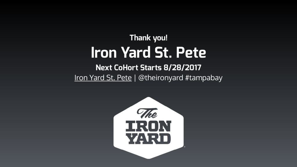 Thank you! Iron Yard St. Pete Next CoHort Start...