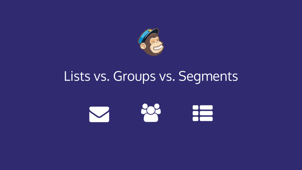 Lists vs. Groups vs. Segments