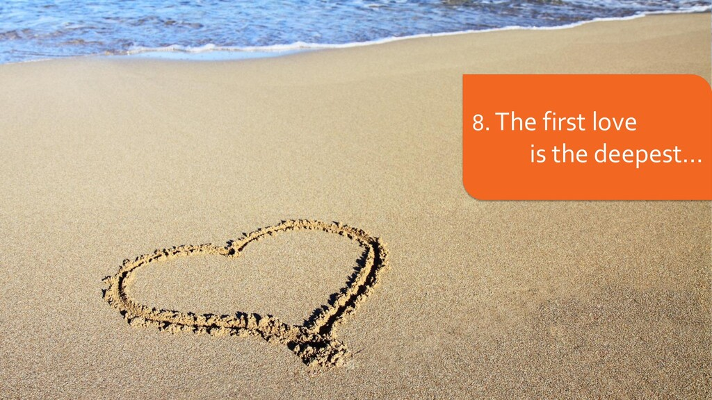 8. The first love is the deepest...