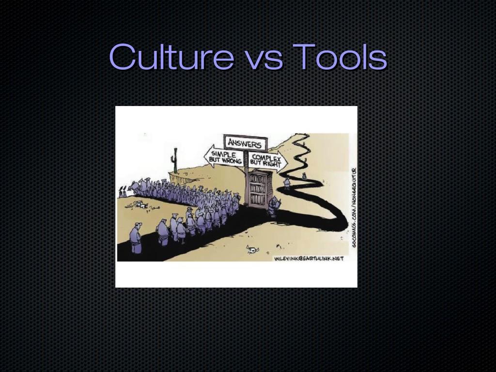 Culture vs Tools Culture vs Tools